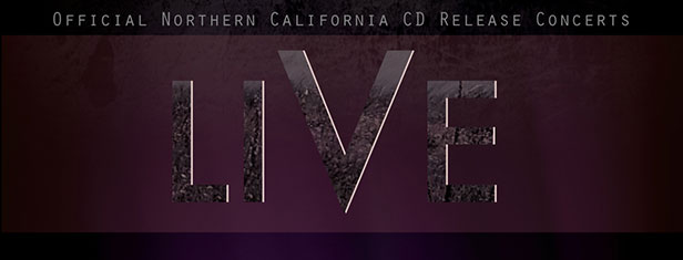 LIVE Offical Northern California CD Release Concerts