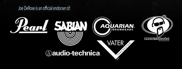 Joe DeRose is an official endorser of Pearl, Sabian, Aquarian, Vater, and Audio-technica
